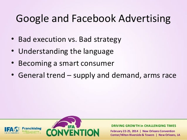 Google and Facebook Advertising • • • •  Bad execution vs. Bad strategy Understanding the language Becoming a smart consum...