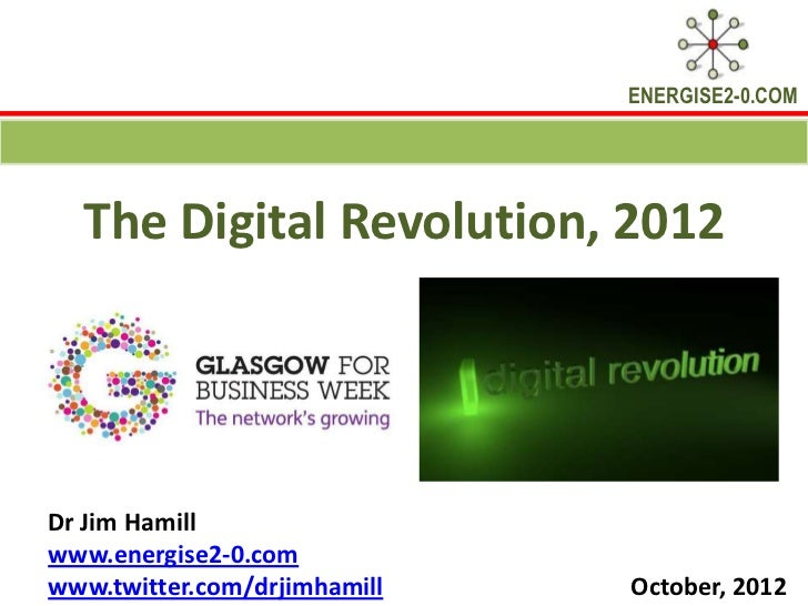 ENERGISE2-0.COM  The Digital Revolution, 2012Dr Jim Hamillwww.energise2-0.comwww.twitter.com/drjimhamill   October, 2012