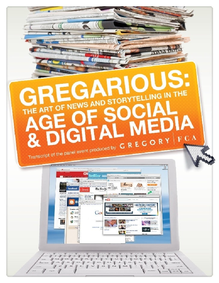 GREGARIOUS:      THE ART OF NEWS AND STORYTELLING IN THE   AGE OF SOCIAL AND DIGITAL MEDIA                                ...