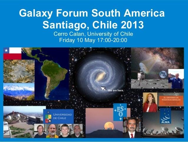 Galaxy Forum South AmericaSantiago, Chile 2013Cerro Calan, University of ChileFriday 10 May 17:00-20:00