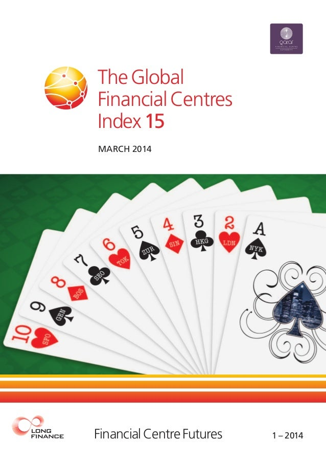 MARCH 2014 FinancialCentreFutures 1 – 2014 TheGlobal FinancialCentres Index15