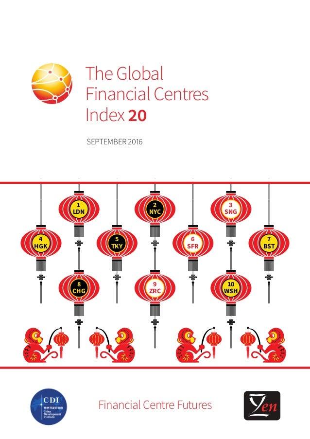Financial Centre Futures SEPTEMBER2016 The Global Financial Centres Index 20 4 5 6 1 2 8 9 YTK RCZ YCN GCH NLD FSKHG 6 7 3...