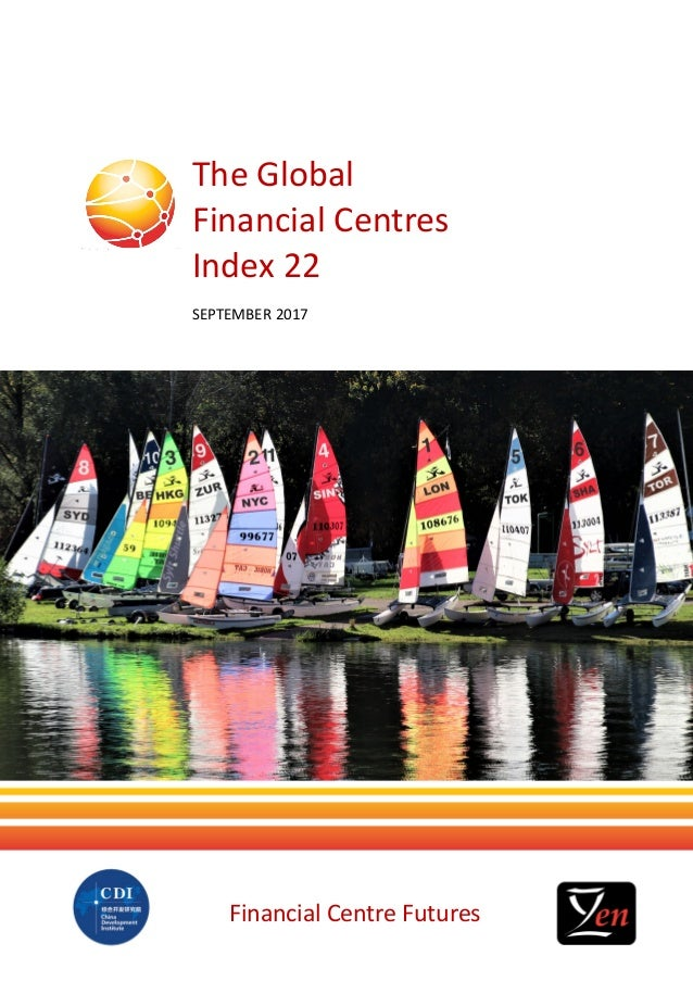 The Global Financial Centres Index 22 1 Financial Centre Futures The Global Financial Centres Index 22 SEPTEMBER 2017