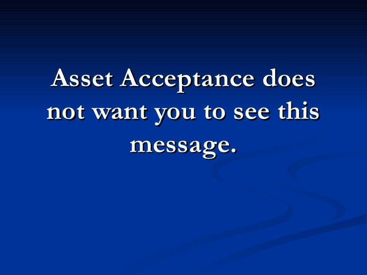 Asset Acceptance does not want you to see this        message.