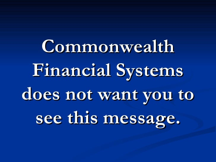 Commonwealth  Financial Systems does not want you to  see this message.