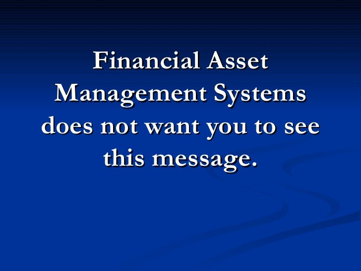 Financial Asset  Management Systems does not want you to see      this message.