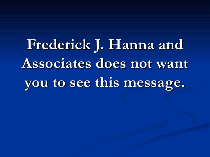 Frederick J. Hanna and Associates does not want you to see this message.