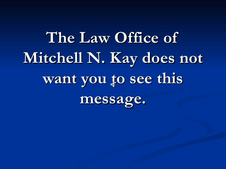 The Law Office of Mitchell N. Kay does not   want you to see this        message.