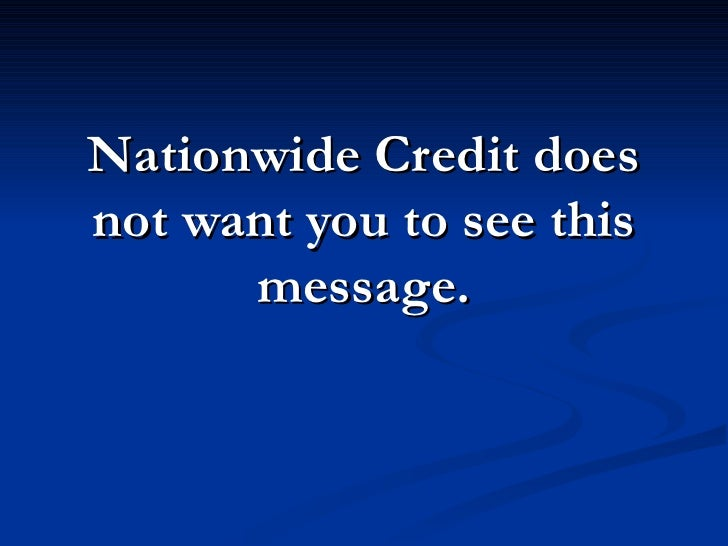 Nationwide Credit does not want you to see this       message.