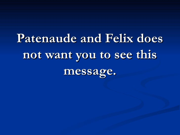 Patenaude and Felix does  not want you to see this        message.