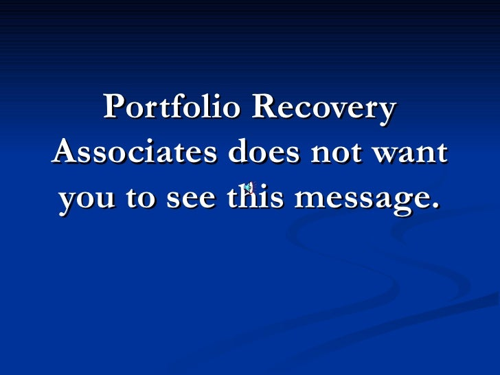 Portfolio Recovery Associates does not want you to see this message.