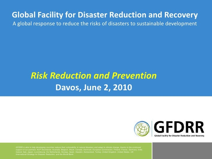 Global Facility for Disaster Reduction and Recovery<br />A global response to reduce the risks of disasters to sustainable...