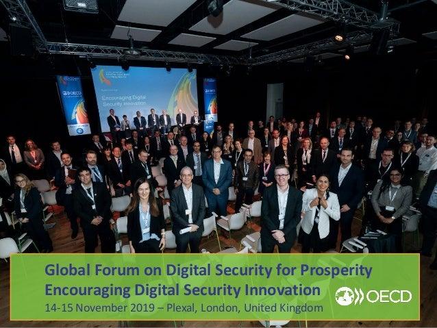 Global Forum on Digital Security for Prosperity Encouraging Digital Security Innovation 14-15 November 2019 – Plexal, Lond...