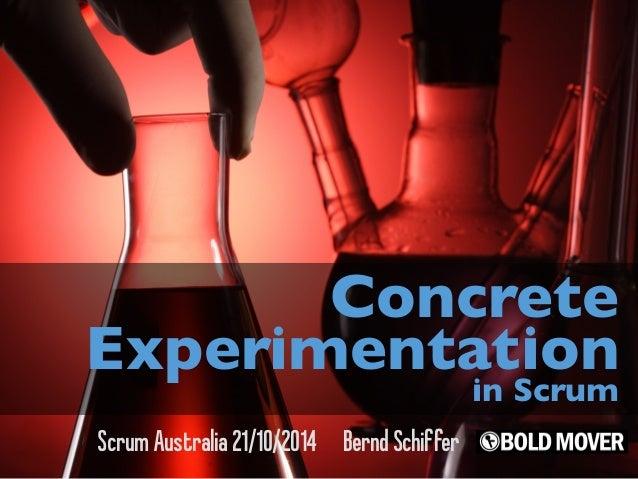 Concrete  Experimentation in Scrum  Scrum Australia 21/10/2014 Bernd Schiffer