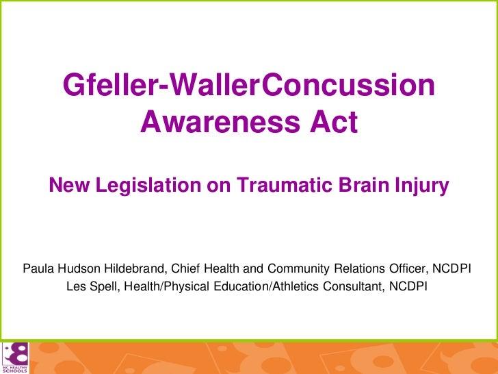 Gfeller-Waller Concussion            Awareness Act    New Legislation on Traumatic Brain InjuryPaula Hudson Hildebrand, Ch...