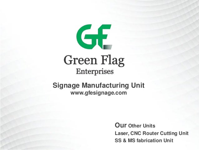 Signage Manufacturing Unit www.gfesignage.com Our Other Units Laser, CNC Router Cutting Unit SS & MS fabrication Unit