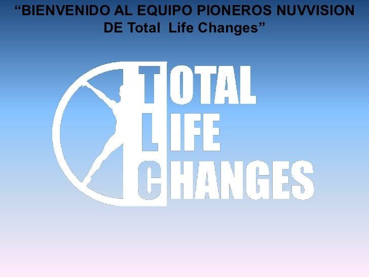"""""""BIENVENIDO AL EQUIPO PIONEROS NUVVISION          DE Total Life Changes"""""""