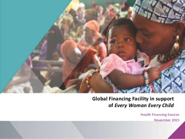 Global Financing Facility in support of Every Woman Every Child Health Financing Session November 2015