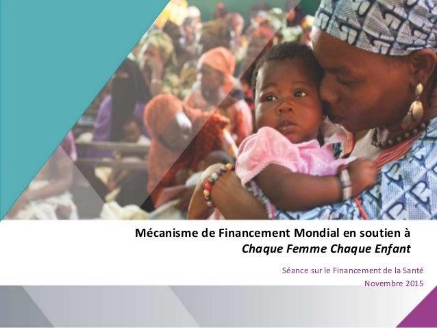 Mécanisme de Financement Mondial en soutien à Chaque Femme Chaque Enfant Séance sur le Financement de la Santé Novembre 20...