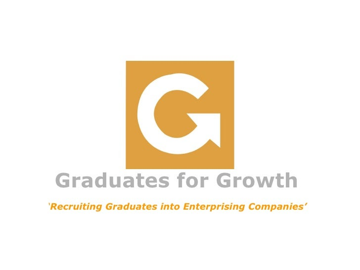 Graduates for Growth  ' Recruiting Graduates into Enterprising Companies'