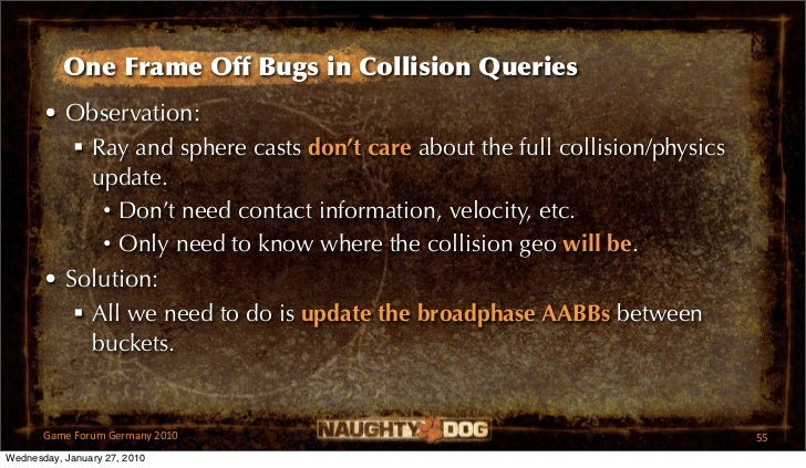 One Frame Off Bugs in Collision Queries       • Observation:           Ray and sphere casts don't care about the full col...