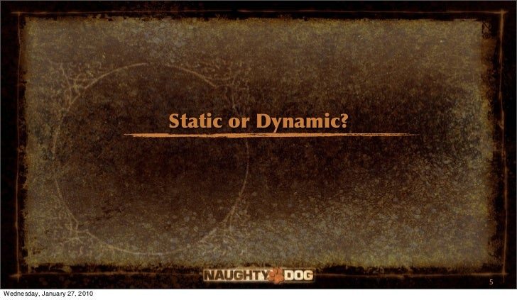 Static or Dynamic?                                                   5Wednesday, January 27, 2010