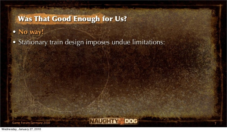 Was That Good Enough for Us?       • No way!       • Stationary train design imposes undue limitations:       GameForumG...