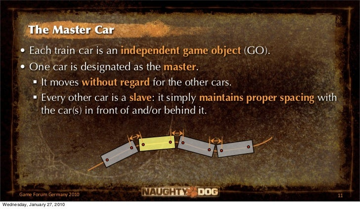 The Master Car       • Each train car is an independent game object (GO).       • One car is designated as the master.    ...