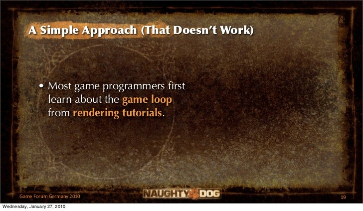 A Simple Approach (That Doesn't Work)               • Most game programmers first                 learn about the game loop...