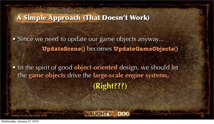 A Simple Approach (That Doesn't Work)       • Since we need to update our game objects anyway...                 UpdateSce...