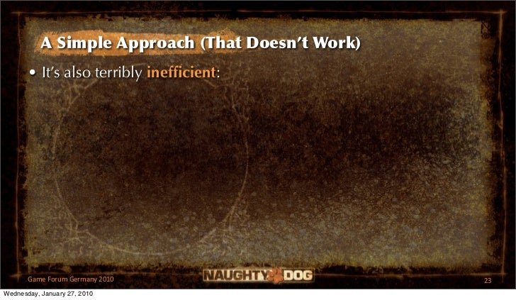A Simple Approach (That Doesn't Work)       • It's also terribly inefficient:       GameForumGermany2010                ...