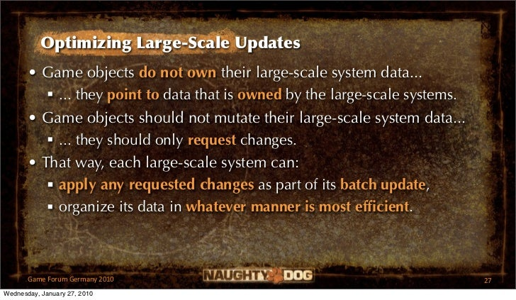 Optimizing Large-Scale Updates       • Game objects do not own their large-scale system data...           ... they point ...