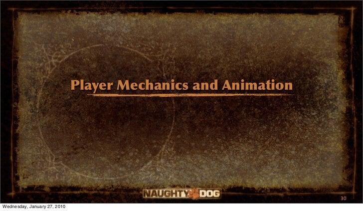 Player Mechanics and Animation                                                               30Wednesday, January 27, 2010