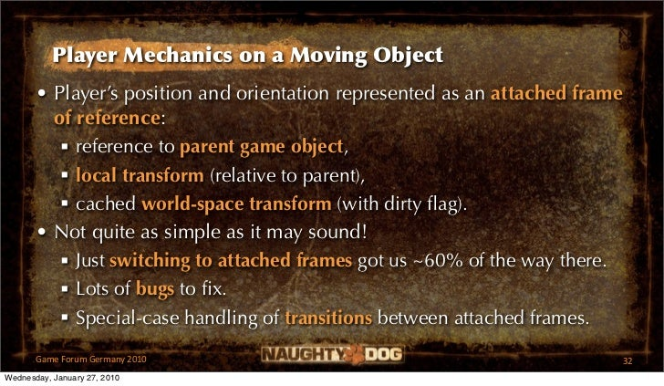 Player Mechanics on a Moving Object       • Player's position and orientation represented as an attached frame         of ...