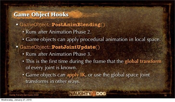 Game Object Hooks              GameObject::PostAnimBlending()                • Runs after Animation Phase 2.             ...