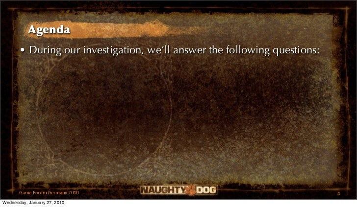 Agenda       • During our investigation, we'll answer the following questions:       GameForumGermany2010              ...