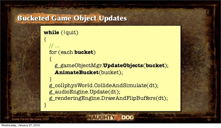 Bucketed Game Object Updates                              while (!quit)                              {                    ...