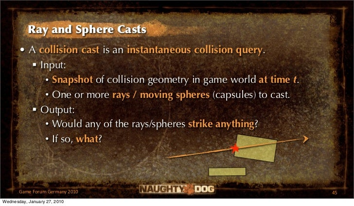 Ray and Sphere Casts       • A collision cast is an instantaneous collision query.          Input:            • Snapshot ...