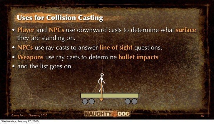 Uses for Collision Casting       • Player and NPCs use downward casts to determine what surface         they are standing ...