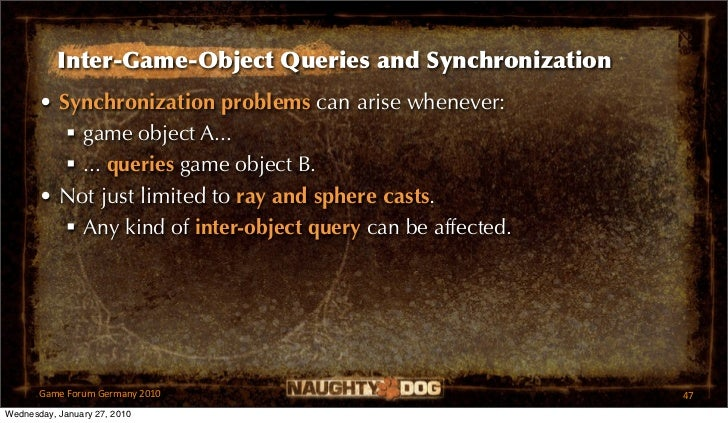 Inter-Game-Object Queries and Synchronization       • Synchronization problems can arise whenever:           game object ...
