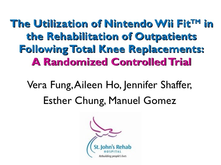 The Utilization of Nintendo Wii Fit TM  in the Rehabilitation of Outpatients Following Total Knee Replacements: A Randomiz...
