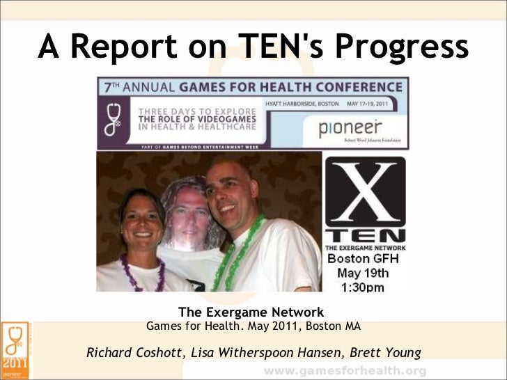 A Report on TEN's Progress The Exergame Network  Games for Health.May 2011,Boston MA Richard Coshott, Lisa Witherspoon ...