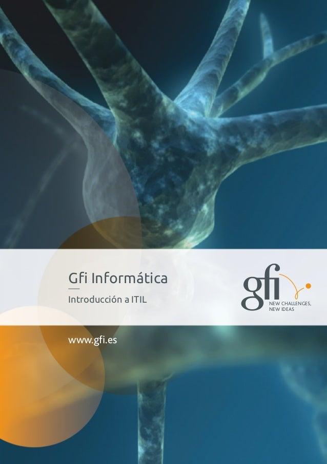 Gfi InformáticaIntroducción a ITIL   NEW CHALLENGES,                      NEW IDEASwww.gfi.es