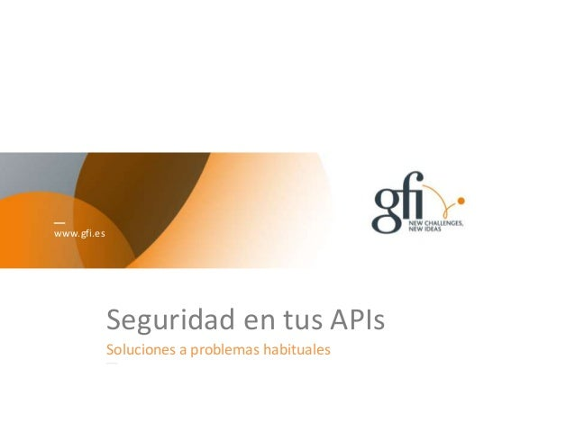 www.gfi.es Seguridad en tus APIs Soluciones a problemas habituales