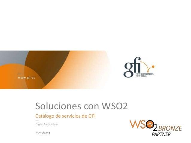 www.gfi.esSoluciones con WSO2Catálogo de servicios de GFIDigital Architecture03/05/2013