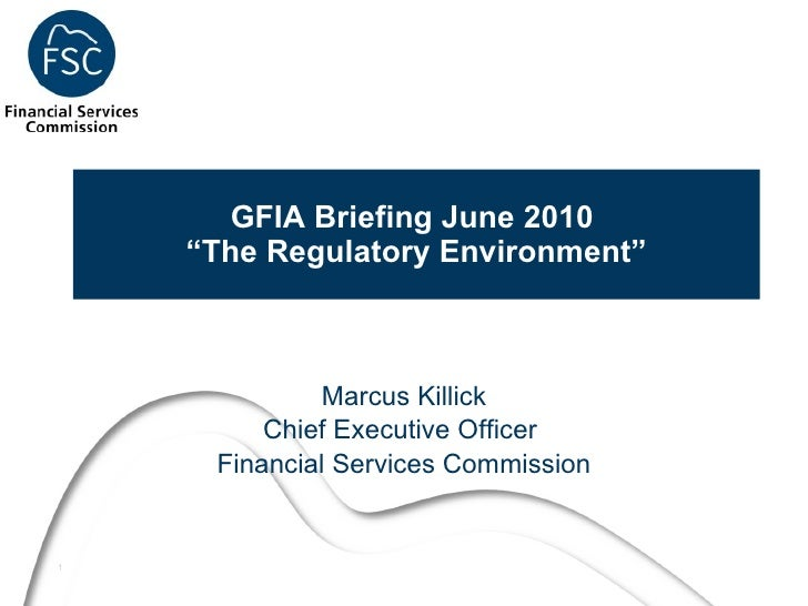 """GFIA Briefing June 2010  """"The Regulatory Environment"""" Marcus Killick Chief Executive Officer  Financial Services Commission"""