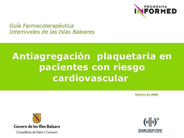 Guía Farmacoterapéutica Interniveles de las Islas Baleares Antiagregación  plaquetaria en pacientes con riesgo cardiovascu...