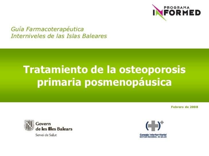 Guía FarmacoterapéuticaInterniveles de las Islas Baleares    Tratamiento de la osteoporosis      primaria posmenopáusica  ...