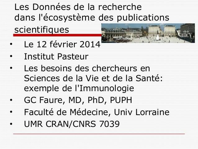 Les Données de la recherche dans l'écosystème des publications scientifiques • Le 12 février 2014 • Institut Pasteur • Les...