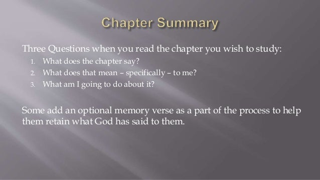 Three Questions when you read the chapter you wish to study:  1. What does the chapter say?  2. What does that mean – spec...